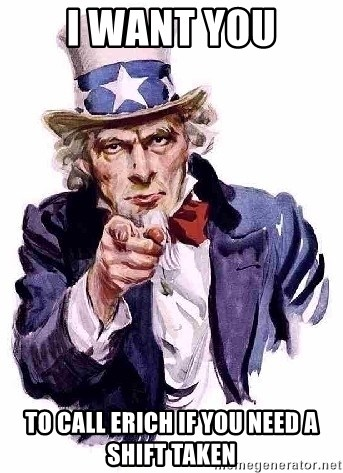 Uncle Sam Says - I want you to call erich if you need a shift taken