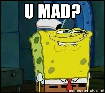 Spongebob Face - U mad?