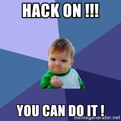 Success Kid - HACK ON !!! YOu can do it !