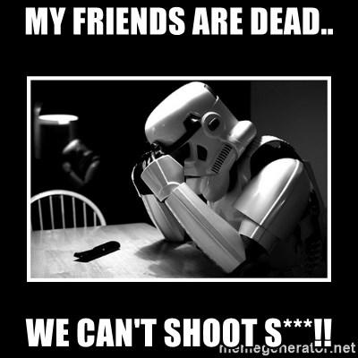 Sad Trooper - My friends are dead.. we can't shoot s***!!
