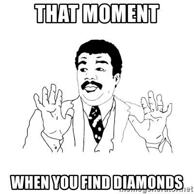 we got a badass over here - That MOMENT WHEN YOU FIND DIAMONDS