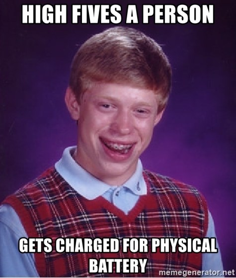 Bad Luck Brian - high fives a person gets charged for Physical battery