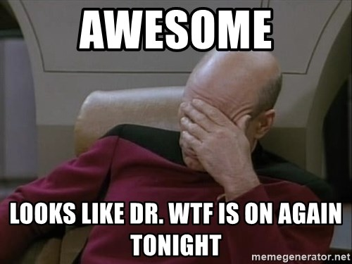 Picardfacepalm - awesome Looks like DR. WTF is on again tonight