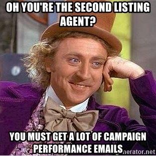 Willy Wonka - OH YOU'RE THE SECOND LISTING AGENT? YOU MUST GET A LOT OF CAMPAIGN PERFORMANCE EMAILS
