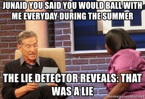 Maury Lie Detector - Junaid you said you would ball with me everyday during the summer  The lie detector reveals: that was a lie