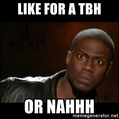 Kevin Hart Wait - Like For A TBH Or Nahhh