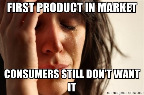First World Problems - First product in market consumers still don't want it