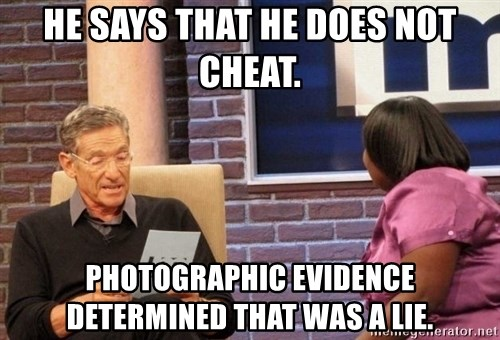 Maury Lie Detector - He says that he does not cheat. photographic evidence determined that was a lie.