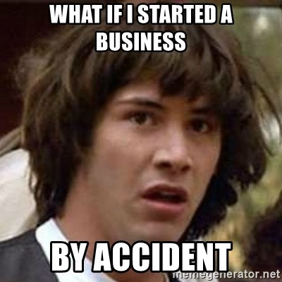 Conspiracy Keanu - what if i started a business by accident