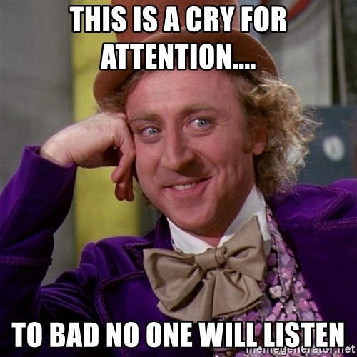 Willy Wonka - this is a cry for attention.... to bad no one will listen