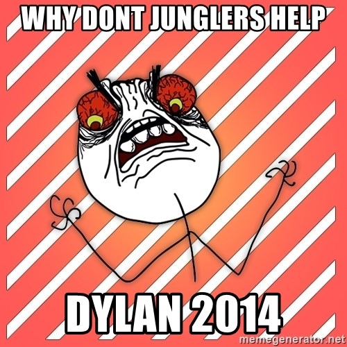 iHate - why dont junglers help Dylan 2014