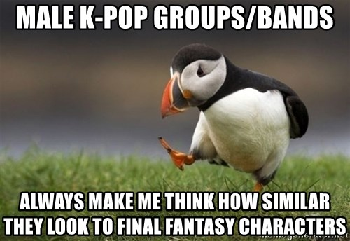 Unpopular Opinion Puffin - Male k-pop groups/bands always make me think how similar they look to final fantasy characters