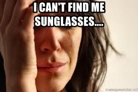 Crying lady - I can't find me sunglasses....