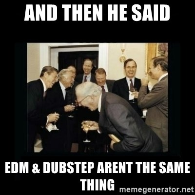 Rich Men Laughing - and then he said EDM & Dubstep arent the same thing