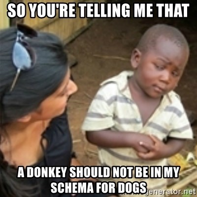 Skeptical african kid  - So you're telling me that A donkey should not be in my schema for dogs