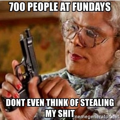 Madea-gun meme - 700 people at fundays Dont even think of stealing my shit