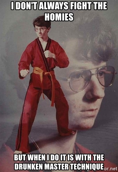 PTSD Karate Kyle - I don't always fight the homies but when i do it is with the drunken master technique