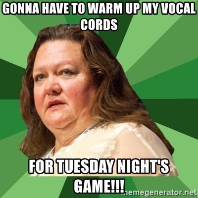 Dumb Whore Gina Rinehart - Gonna have to warm up my vocal cords For Tuesday night's game!!!