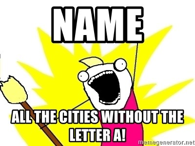 NAME ALL THE CITIES WITHOUT THE LETTER A X ALL THE THINGS
