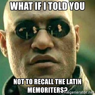 What If I Told You - What if i told you not to recall the latin memoriters?