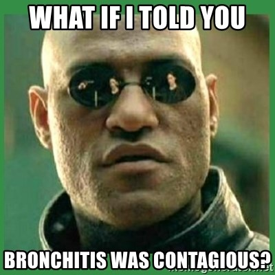 Matrix Morpheus - what if I told you bronchitis was contagious?