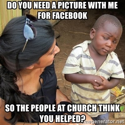 So You're Telling me - do you need a picture with me for facebook so the people at church think you helped?