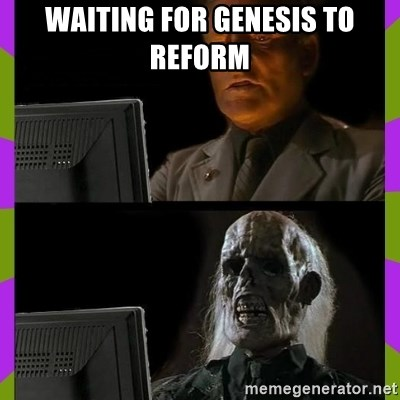 ill just wait here - waiting for genesis to reform