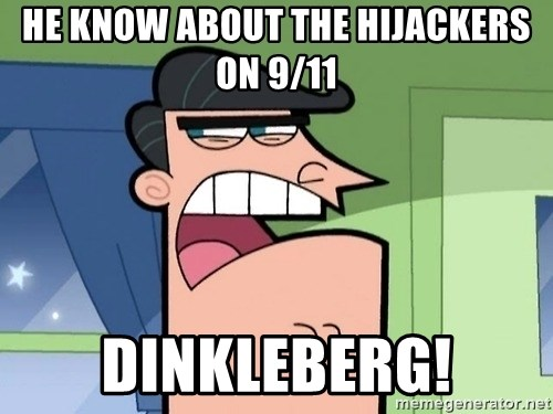 i blame dinkleberg - He know about the hijackers on 9/11 Dinkleberg!