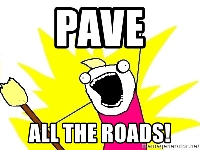 X ALL THE THINGS - Pave all the roads!