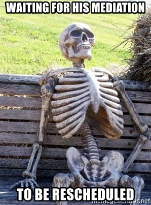 Waiting Skeleton - waiting for his mediation to be rescheduled