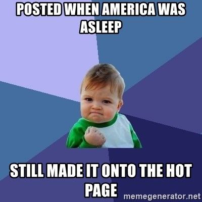 Success Kid - Posted when america was asleep Still made it onto the hot page