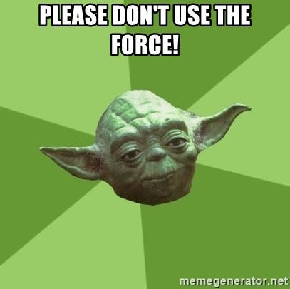 Advice Yoda Gives - PLEASE DON'T USE THE FORCE!