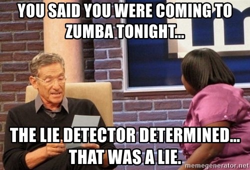 Maury Lie Detector - You said you were coming to Zumba tonight... The lie detector determined... that was a lie.