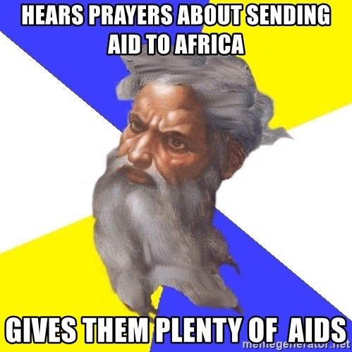 God - Hears prayers about sending aid to africa Gives them plenty of  aids