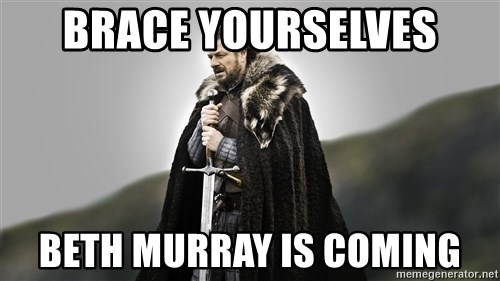 ned stark as the doctor - Brace yourselves Beth murray is coming