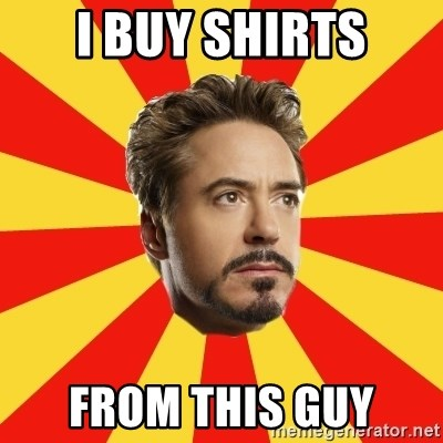 Leave it to Iron Man - i buy shirts from this guy