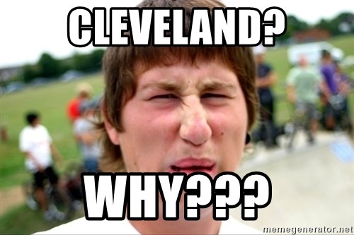 Disgusted Nigel - Cleveland? Why???