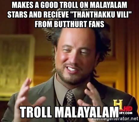 "Ancient Aliens - makes a good troll on Malayalam Stars and recieve ""thanthakku vili"" from butthurt fans Troll Malayalam"