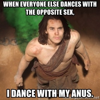 John Farter - When everyone else dances with the opposite sex, I dance with my anus.