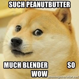 wow such doge1 - Such peanutbutter Much blender               So wow