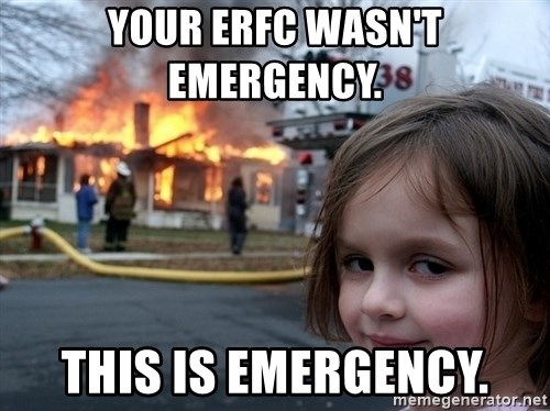 Disaster Girl - Your eRFC wasn't emergency.  This is emergency.