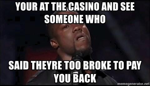 kevin hart playoffs - your at the casino and see someone who said theyre too broke to pay you back
