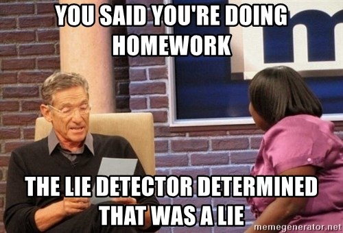 Maury Lie Detector - You said you're doing homework The lie detector determined that was a lie