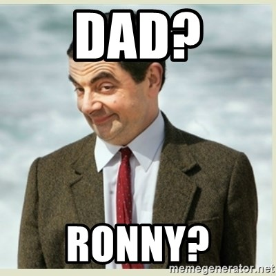 MR bean - Dad? Ronny?