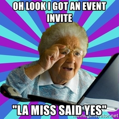 """old lady - Oh look I got an event invite """"La miss said yes"""""""