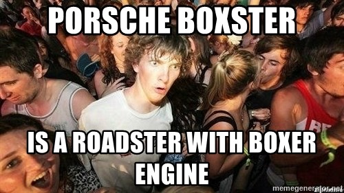 -Sudden Clarity Clarence - Porsche boxster is a roadster with boxer engine
