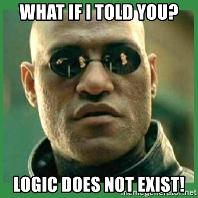 Matrix Morpheus - What if i told you? Logic does not exist!