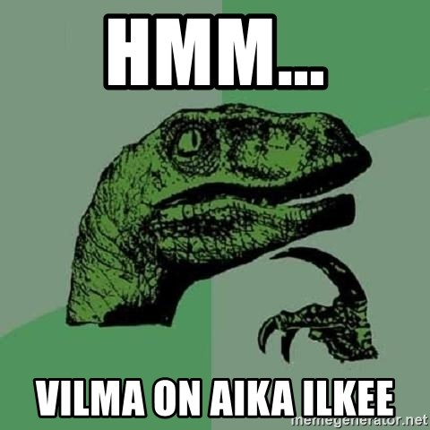 Philosoraptor - Hmm... Vilma on aika ilkee