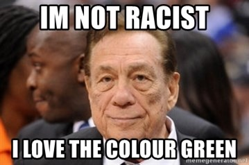 Donald Sterling - im not racist i love the colour green