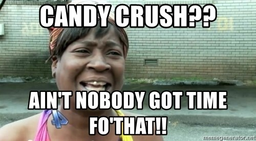 sweet brown ios - Candy crush?? Ain't nobody got time fo'that!!